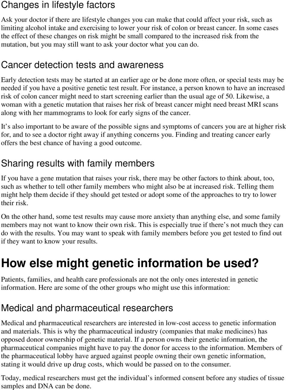 Cancer detection tests and awareness Early detection tests may be started at an earlier age or be done more often, or special tests may be needed if you have a positive genetic test result.