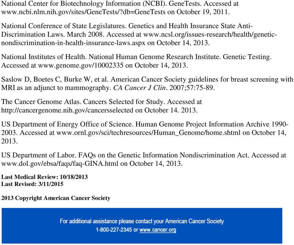 National Institutes of Health. National Human Genome Research Institute. Genetic Testing. Accessed at www.genome.gov/10002335 on October 14, 2013. Saslow D, Boetes C, Burke W, et al.
