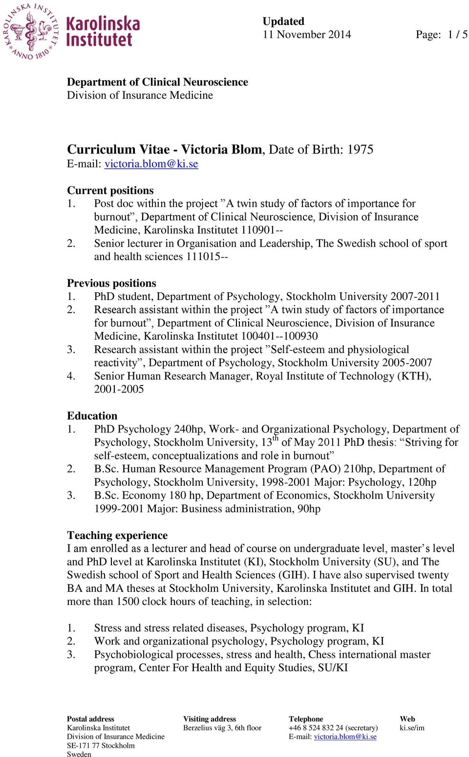 Post doc within the project A twin study of factors of importance for burnout, Department of Clinical Neuroscience, Division of Insurance Medicine, Karolinska Institutet 110901-- 2.