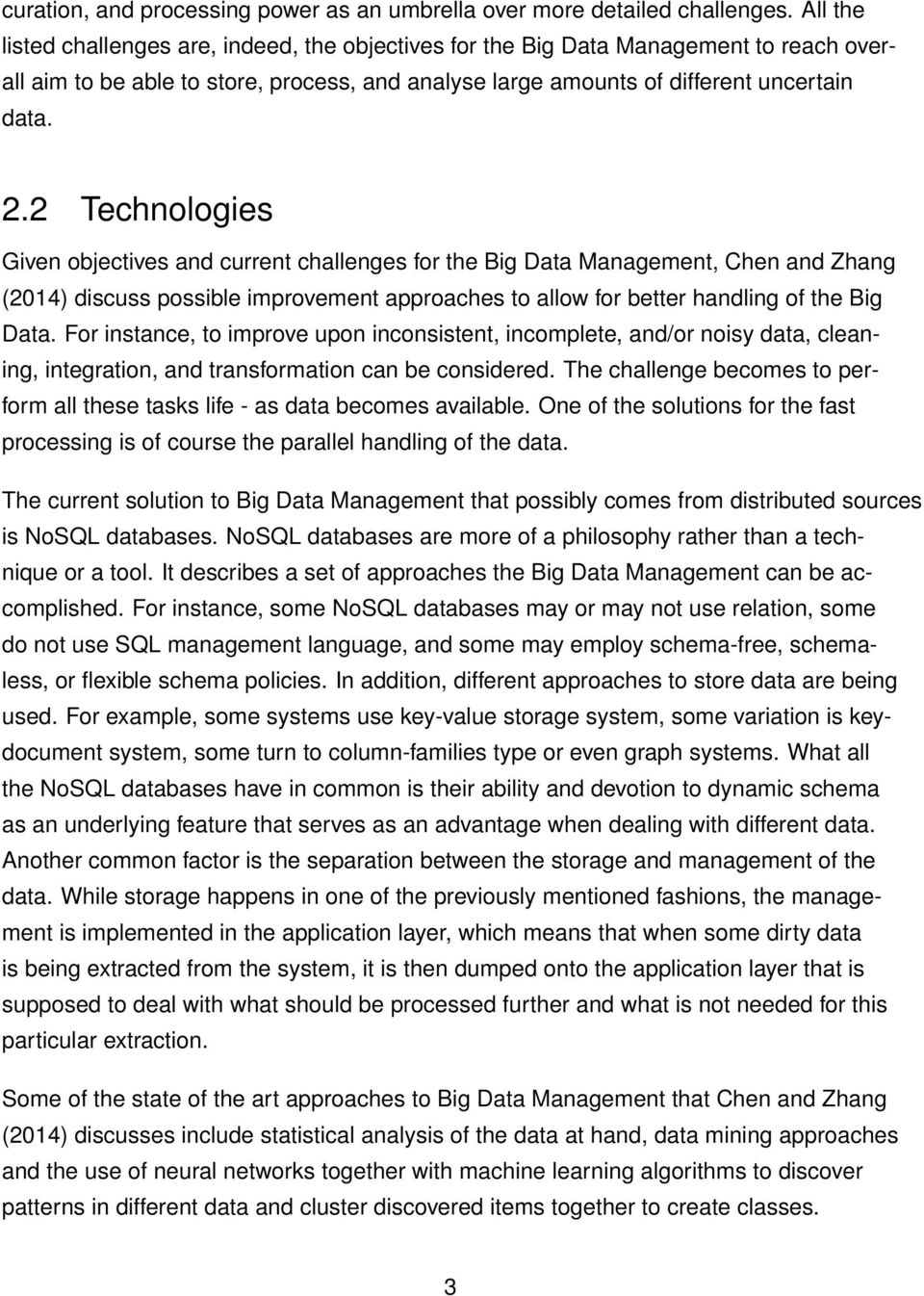 2 Technologies Given objectives and current challenges for the Big Data Management, Chen and Zhang (2014) discuss possible improvement approaches to allow for better handling of the Big Data.