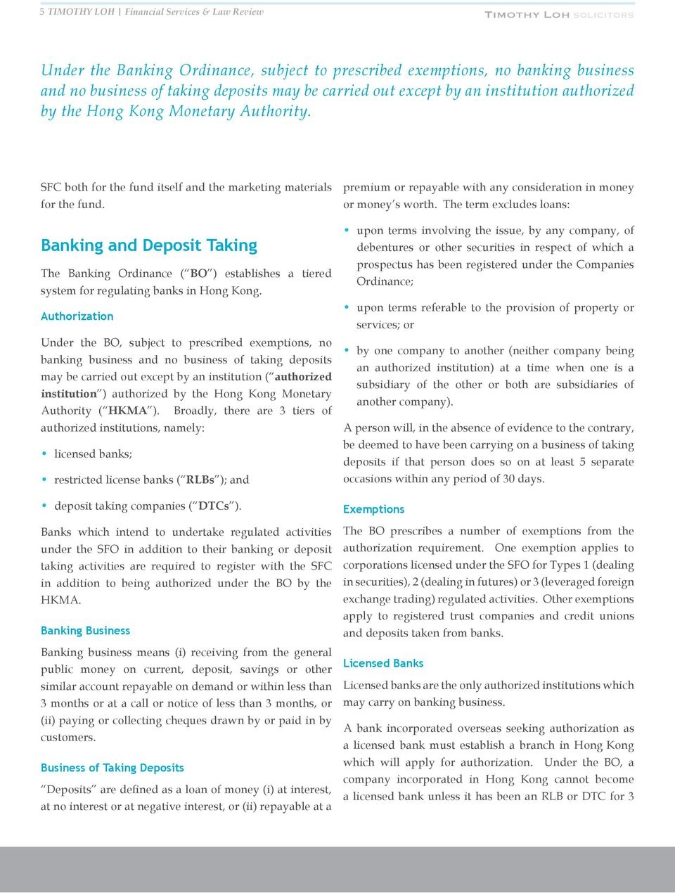 Banking and Deposit Taking The Banking Ordinance ( BO ) establishes a tiered system for regulating banks in Hong Kong.