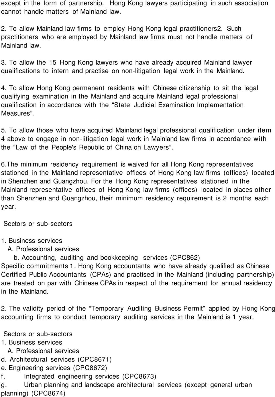 To allow the 15 Hong Kong lawyers who have already acquired Mainland lawyer qualifications to intern and practise on non-litigation legal work in the Mainland. 4.