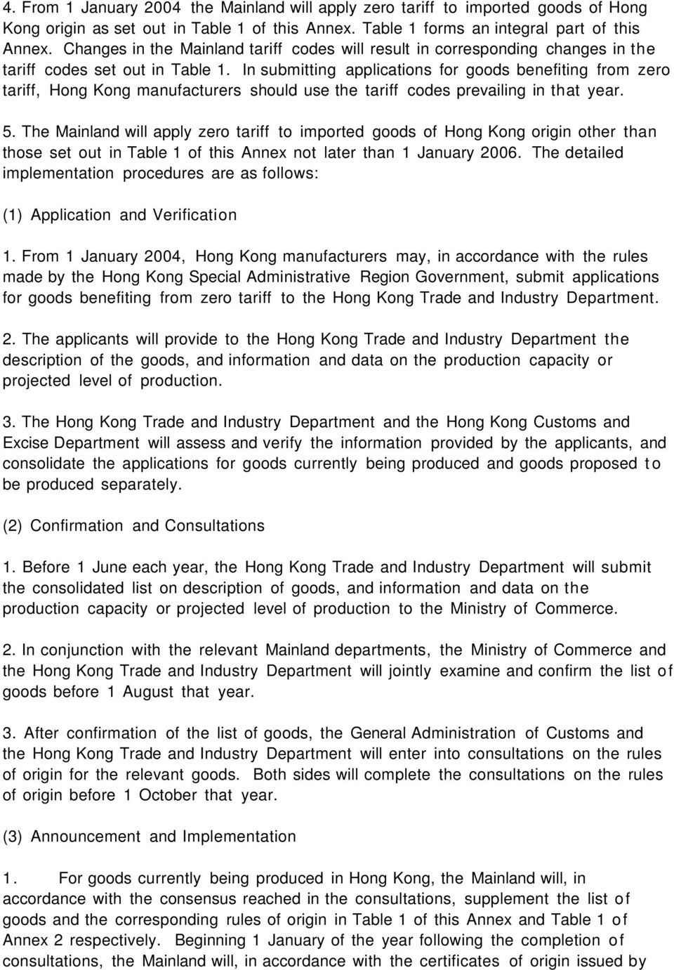 In submitting applications for goods benefiting from zero tariff, Hong Kong manufacturers should use the tariff codes prevailing in that year. 5.