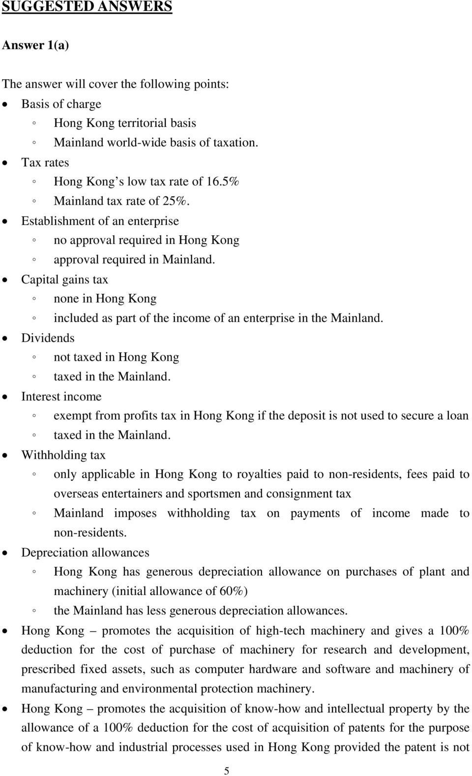 Capital gains tax none in Hong Kong included as part of the income of an enterprise in the Mainland. Dividends not taxed in Hong Kong taxed in the Mainland.