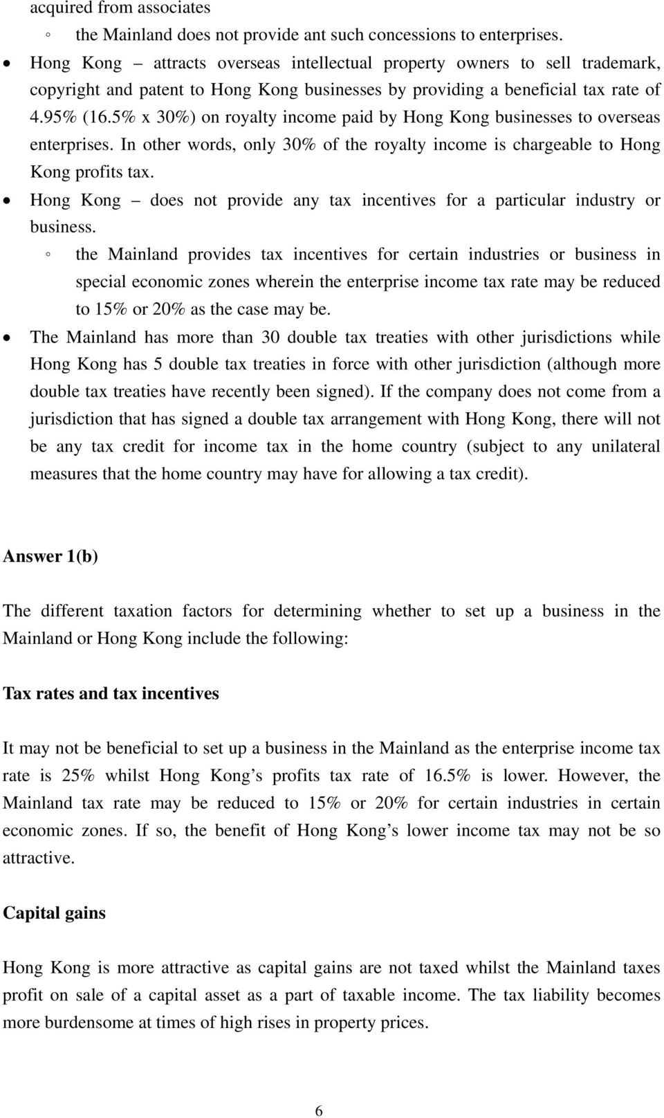 5% x 30%) on royalty income paid by Hong Kong businesses to overseas enterprises. In other words, only 30% of the royalty income is chargeable to Hong Kong profits tax.