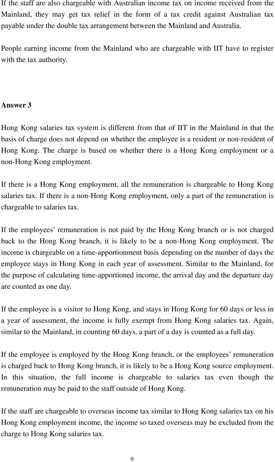 Answer 3 Hong Kong salaries tax system is different from that of IIT in the Mainland in that the basis of charge does not depend on whether the employee is a resident or non-resident of Hong Kong.