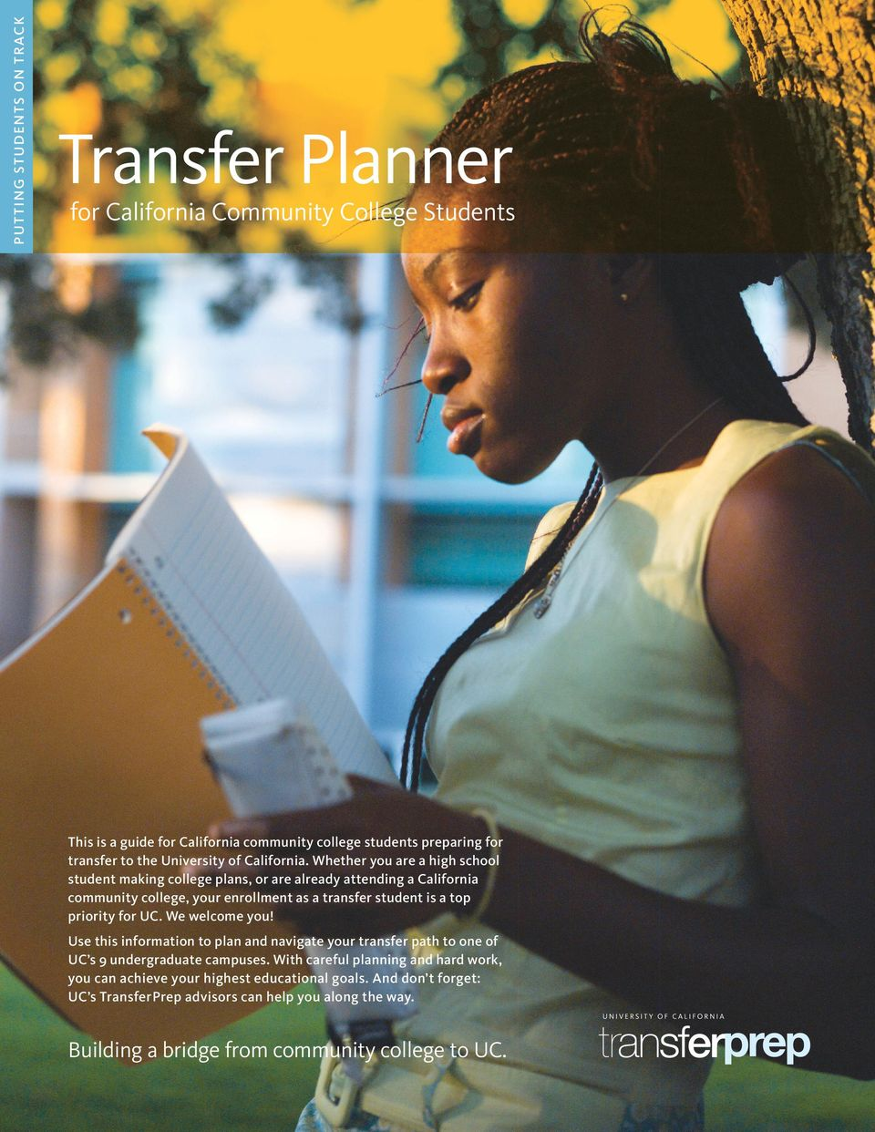 Whether you are a high school student making college plans, or are already attending a California community college, your enrollment as a transfer student is a top priority