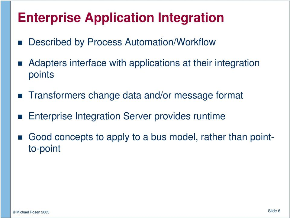 change data and/or message format Enterprise Integration Server provides runtime