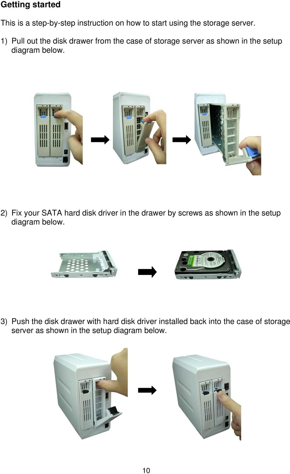 2) Fix your SATA hard disk driver in the drawer by screws as shown in the setup diagram below.
