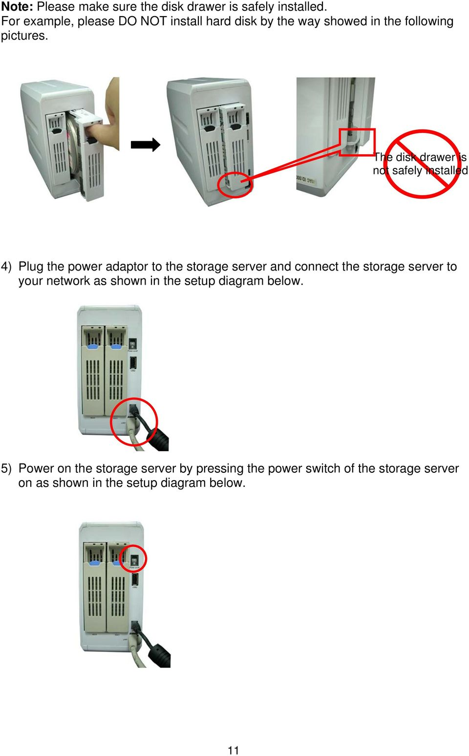 The disk drawer is not safely installed 4) Plug the power adaptor to the storage server and connect the storage