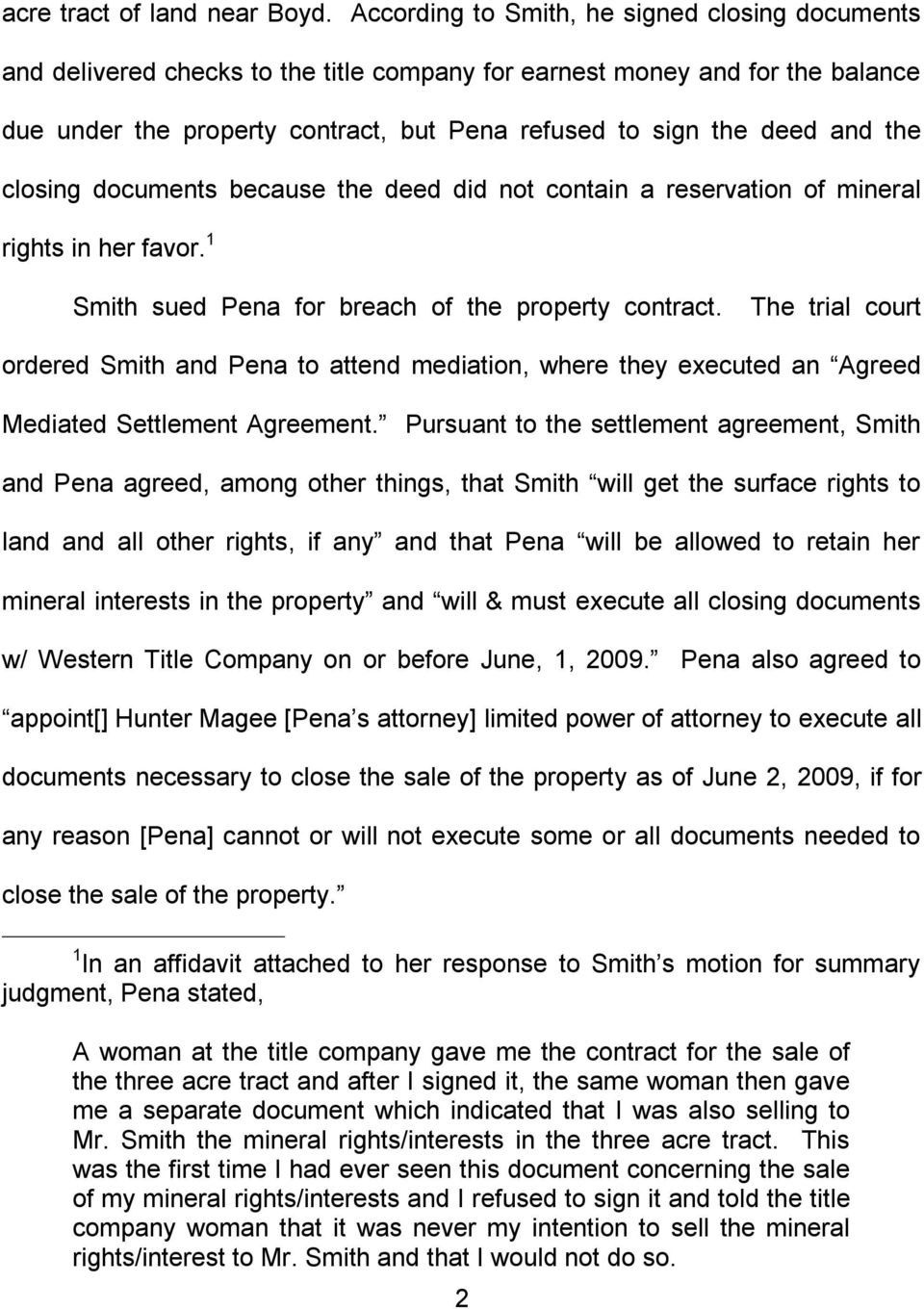 the closing documents because the deed did not contain a reservation of mineral rights in her favor. 1 Smith sued Pena for breach of the property contract.