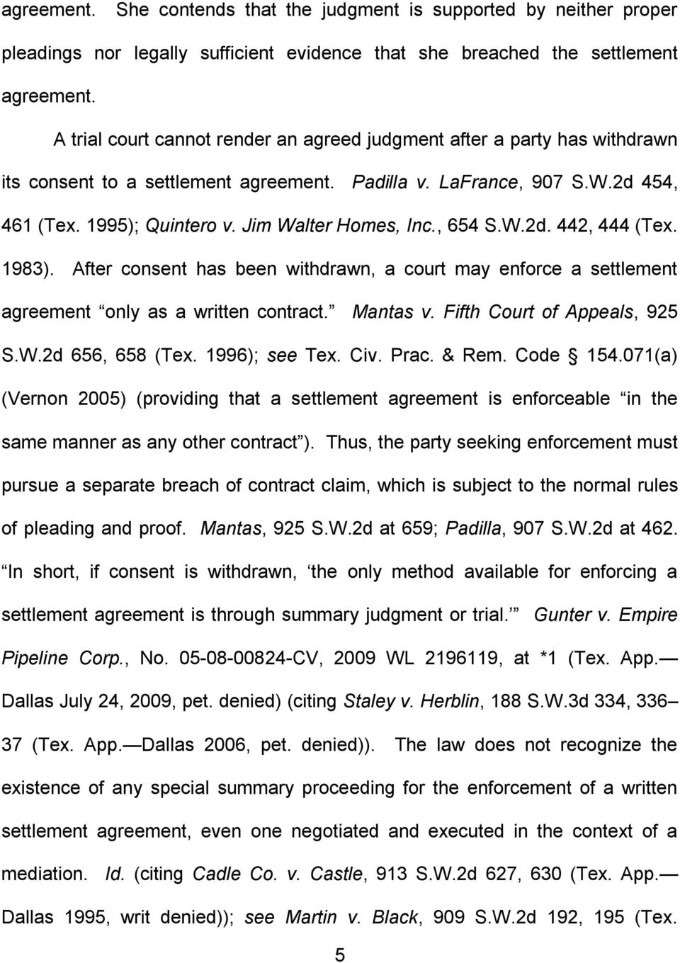 Jim Walter Homes, Inc., 654 S.W.2d. 442, 444 (Tex. 1983). After consent has been withdrawn, a court may enforce a settlement agreement only as a written contract. Mantas v.
