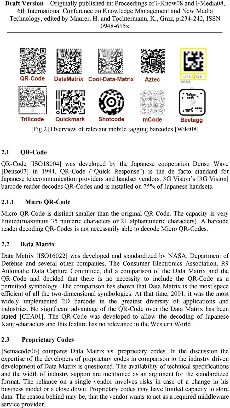 3G Vision s [3G Vision] barcode reader decodes QR-Codes and is installed on 75% of Japanese handsets. 2.1.1 Micro QR-Code Micro QR-Code is distinct smaller than the original QR-Code.