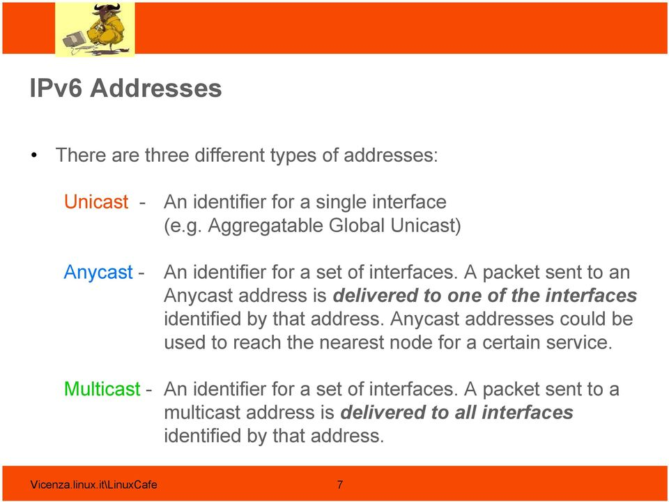 A packet sent to an Anycast address is delivered to one of the interfaces identified by that address.