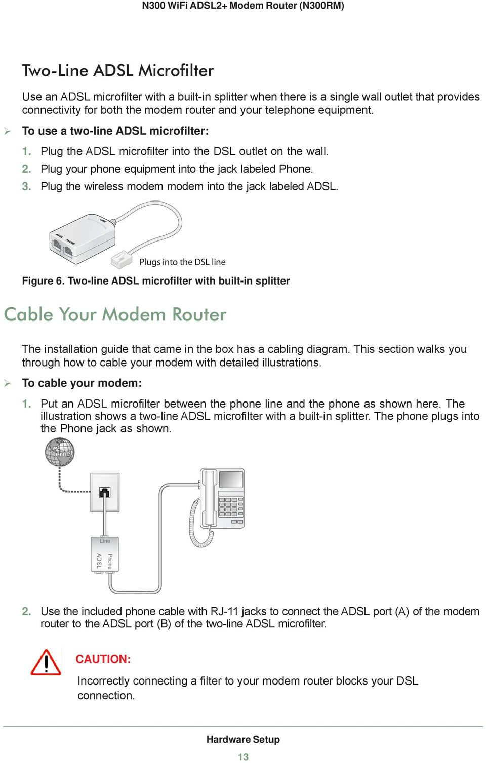 Plug the wireless modem modem into the jack labeled ADSL. Plugs into the DSL line Figure 6.