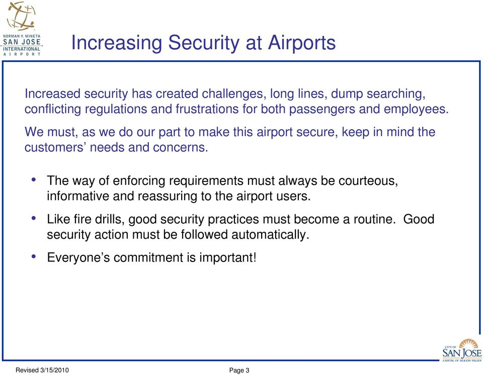 We must, as we do our part to make this airport secure, keep in mind the customers needs and concerns.
