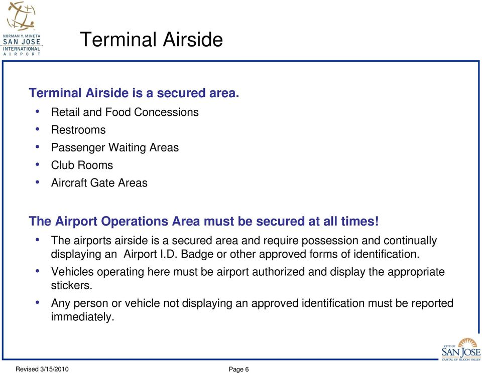 all times! The airports airside is a secured area and require possession and continually displaying an Airport I.D.