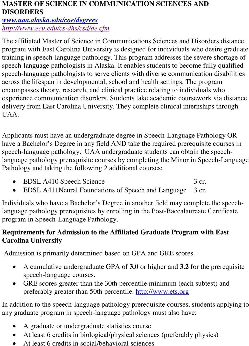 speech-language pathology. This program addresses the severe shortage of speech-language pathologists in Alaska.