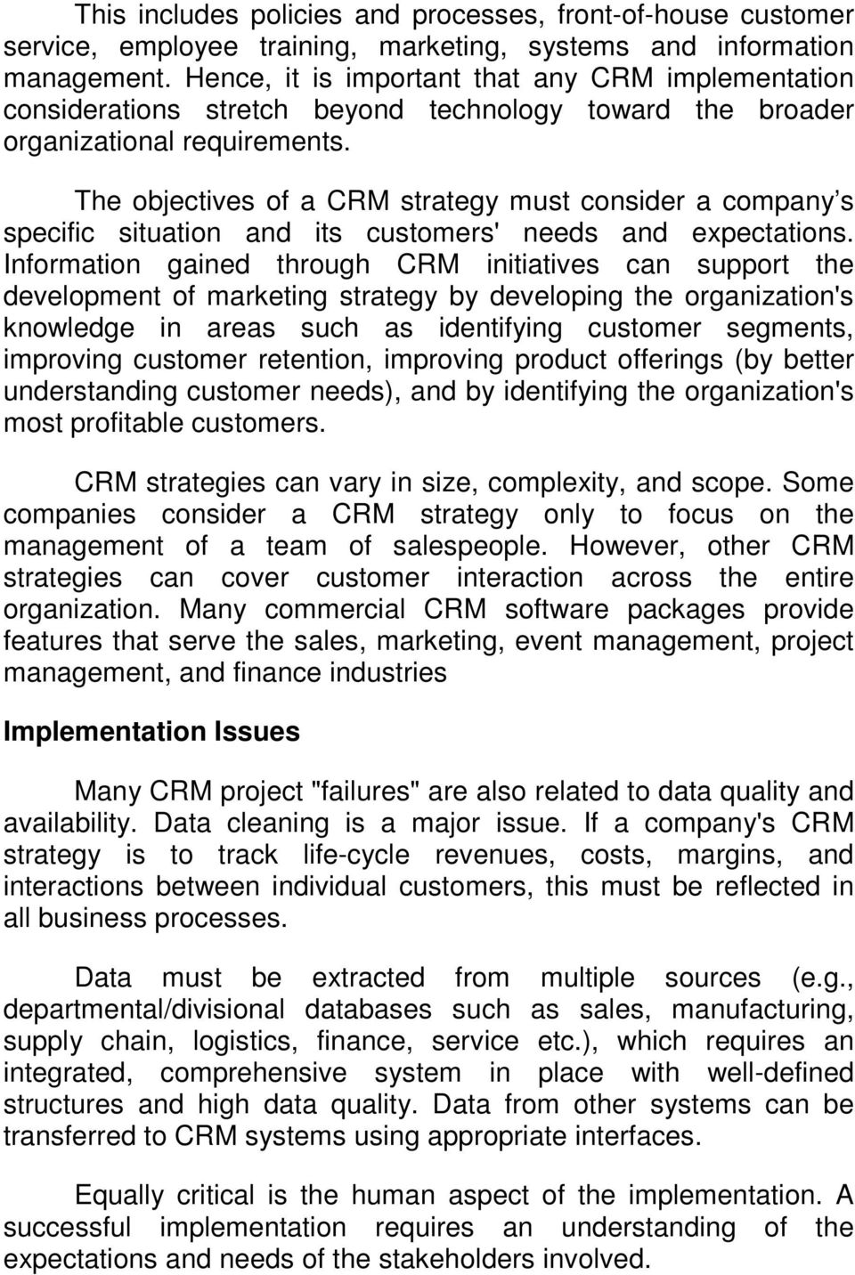 The objectives of a CRM strategy must consider a company s specific situation and its customers' needs and expectations.