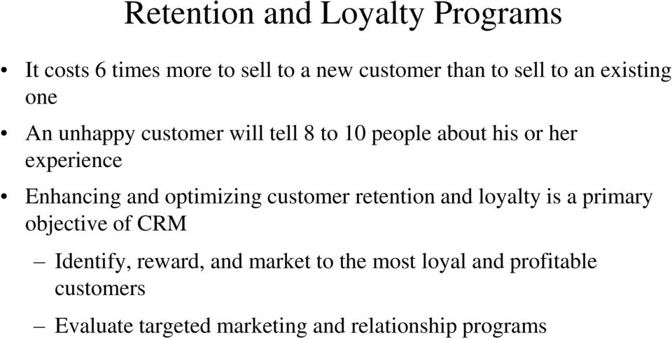 and optimizing customer retention and loyalty is a primary objective of CRM Identify, reward, and