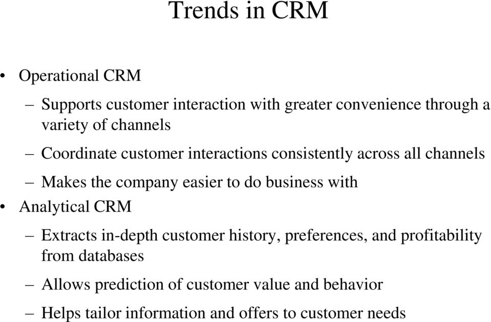 business with Analytical CRM Extracts in-depth customer history, preferences, and profitability from