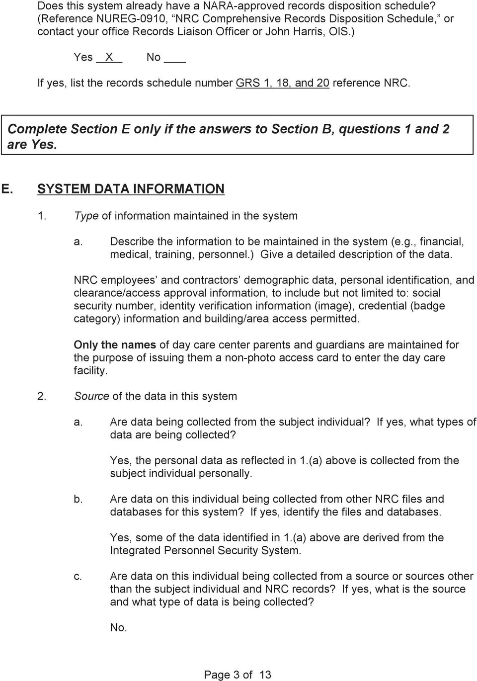 ) Yes X No If yes, list the records schedule number GRS 1, 18, and 20 reference NRC. Complete Section E only if the answers to Section B, questions 1 and 2 are Yes. E. SYSTEM DATA INFORMATION 1.