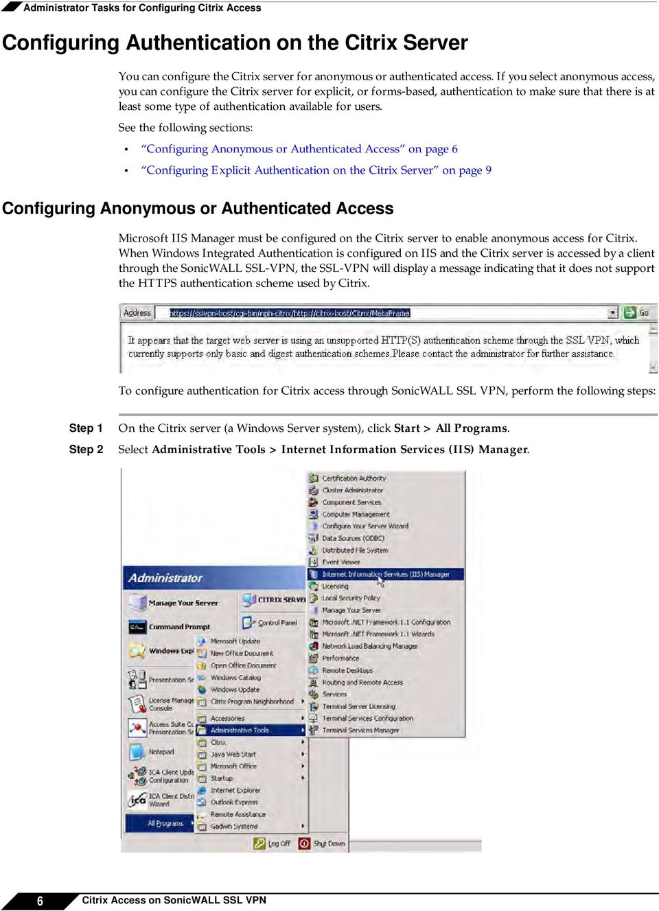 See the following sections: Configuring Anonymous or Authenticated Access on page 6 Configuring Explicit Authentication on the Citrix Server on page 9 Configuring Anonymous or Authenticated Access