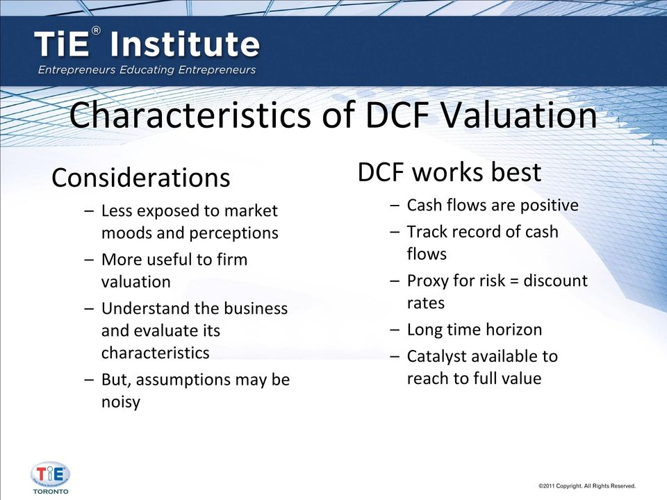 characteristics But, assumptions may be noisy DCF works best Cash flows are positive Track
