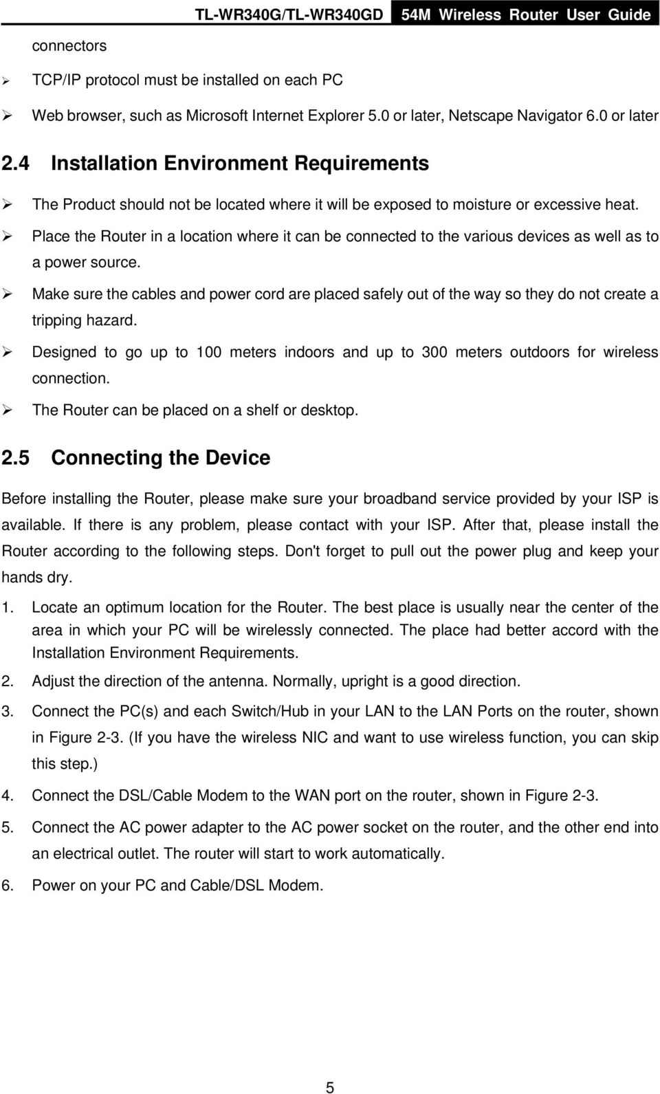 Place the Router in a location where it can be connected to the various devices as well as to a power source.