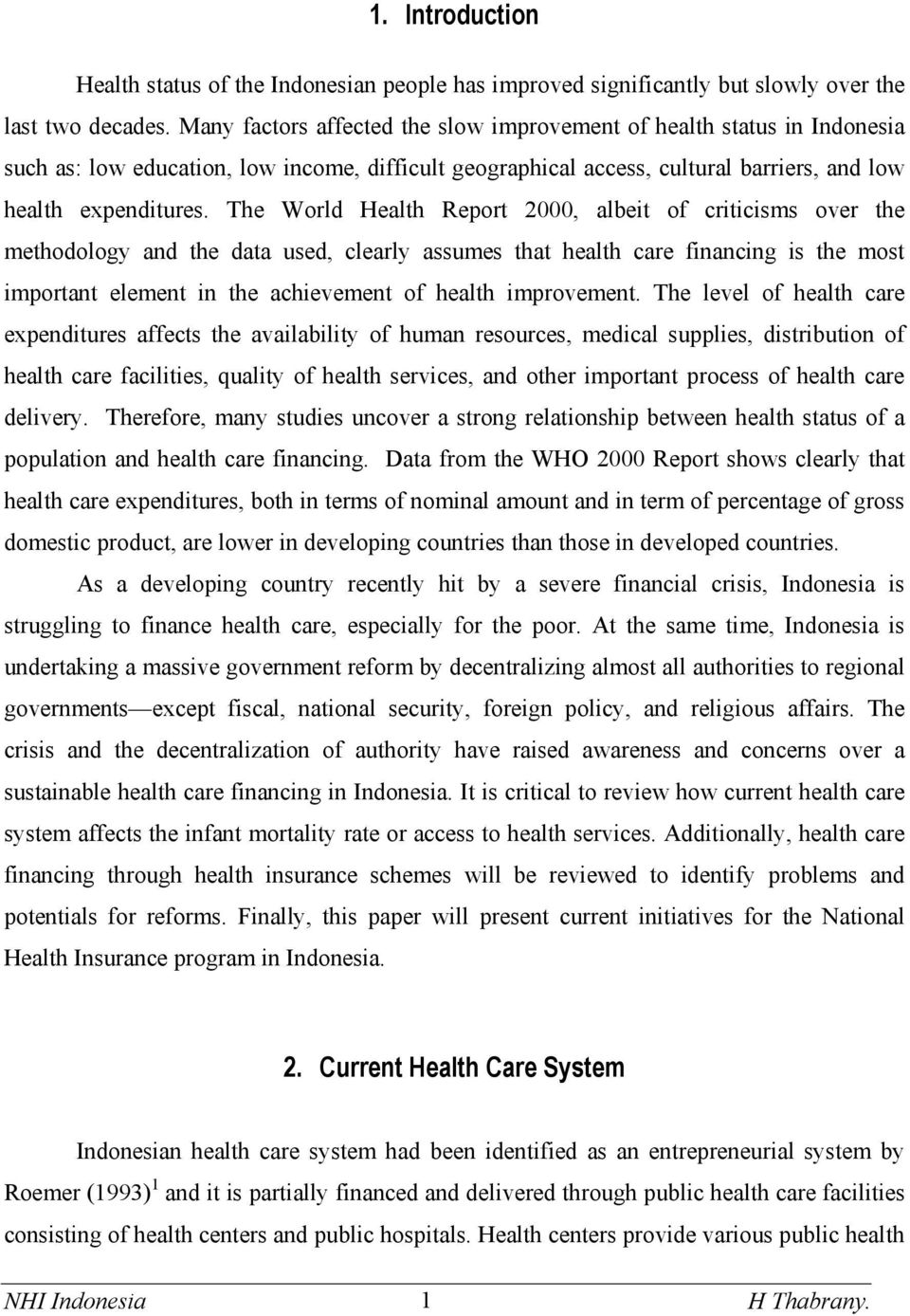 The World Health Report 2000, albeit of criticisms over the methodology and the data used, clearly assumes that health care financing is the most important element in the achievement of health