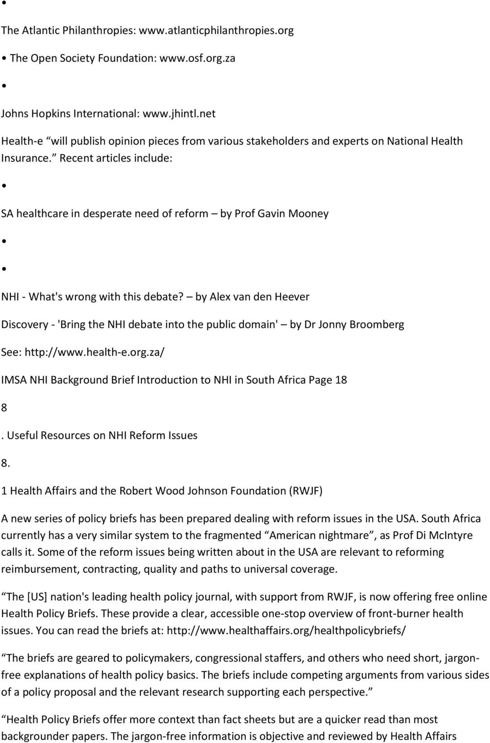 Recent articles include: SA healthcare in desperate need of reform by Prof Gavin Mooney NHI - What's wrong with this debate?