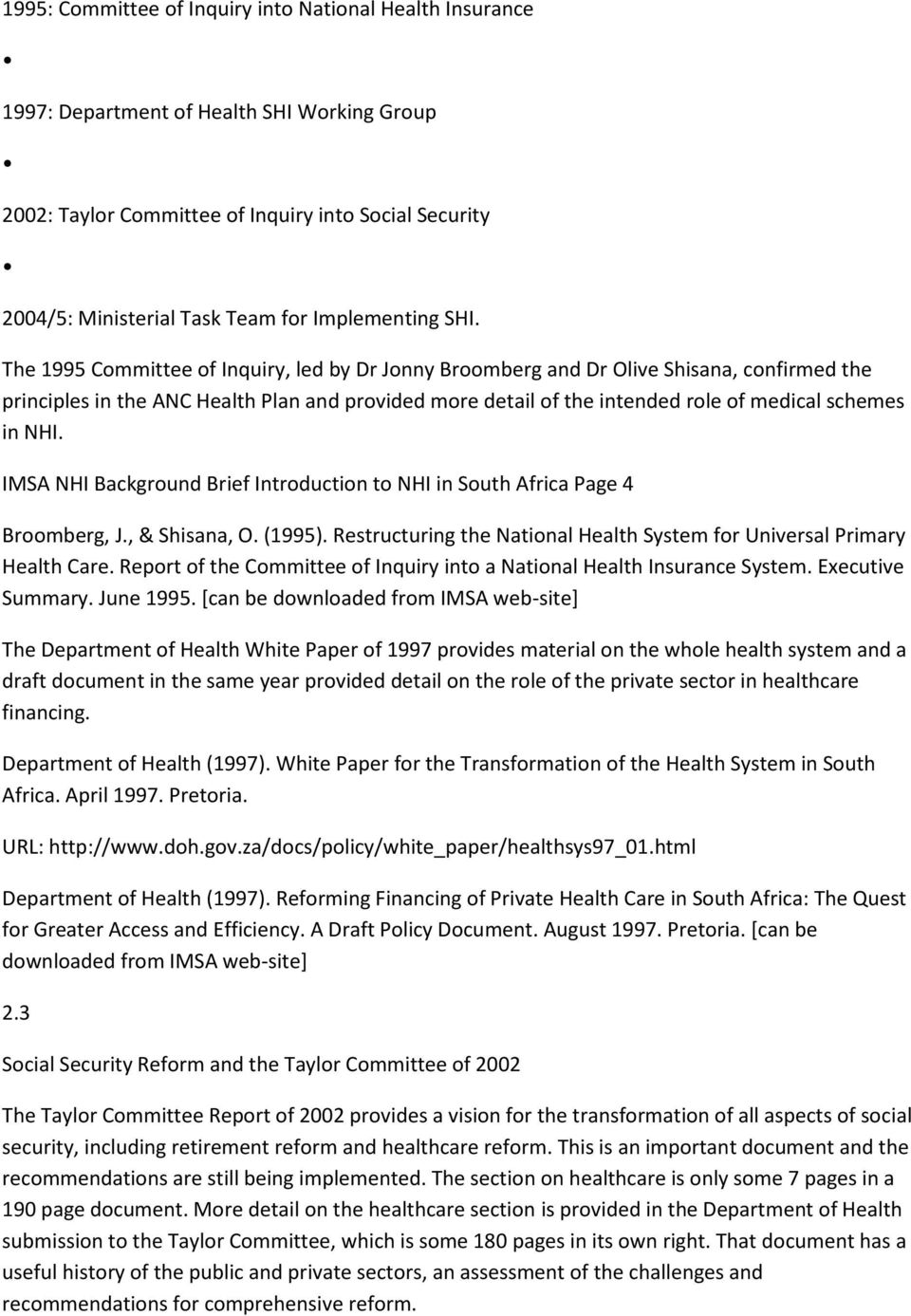 The 1995 Committee of Inquiry, led by Dr Jonny Broomberg and Dr Olive Shisana, confirmed the principles in the ANC Health Plan and provided more detail of the intended role of medical schemes in NHI.