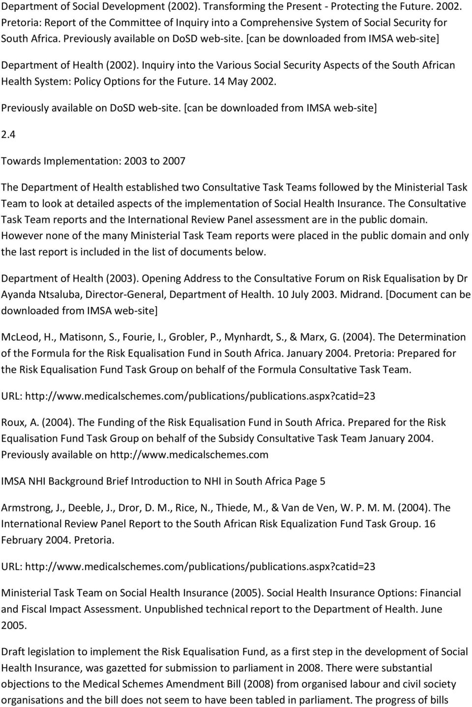 [can be downloaded from IMSA web-site] Department of Health (2002). Inquiry into the Various Social Security Aspects of the South African Health System: Policy Options for the Future. 14 May 2002.
