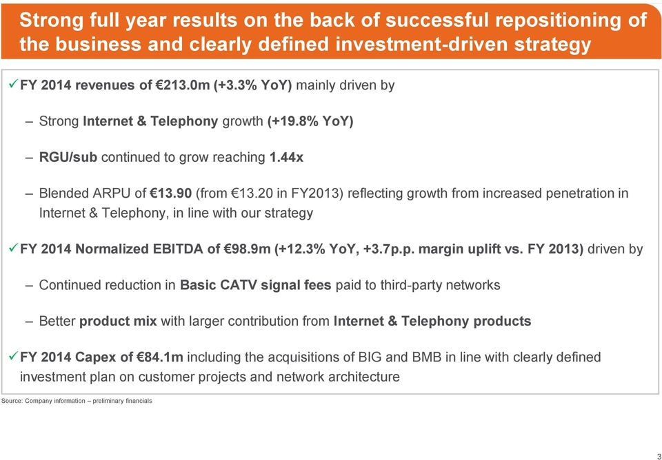 20 in FY2013) reflecting growth from increased penetration in Internet & Telephony, in line with our strategy FY 2014 Normalized EBITDA of 98.9m (+12.3% YoY, +3.7p.p. margin uplift vs.