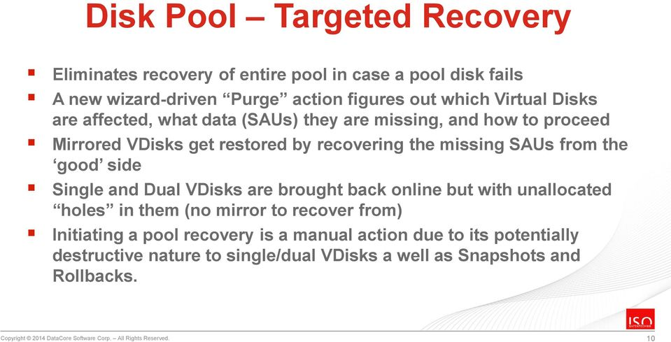 and Dual VDisks are brought back online but with unallocated holes in them (no mirror to recover from) Initiating a pool recovery is a manual action due