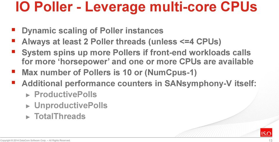 CPUs are available Max number of Pollers is 10 or (NumCpus-1) Additional performance counters in SANsymphony-V