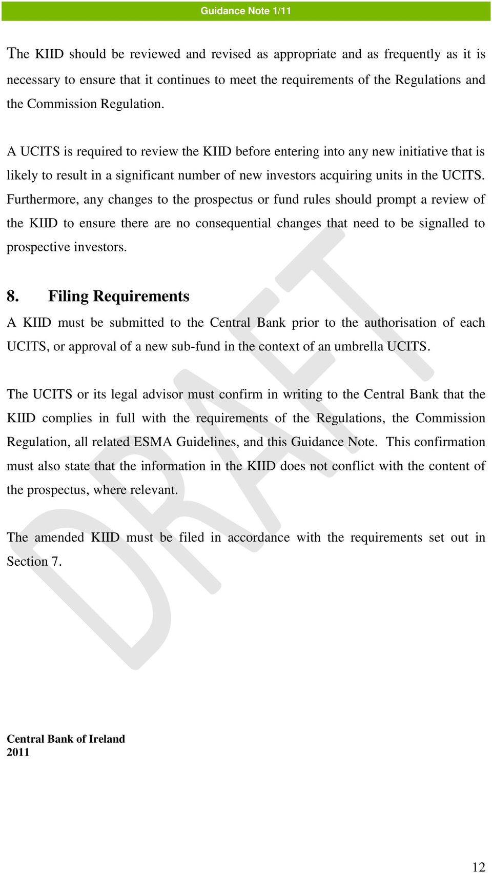 Furthermore, any changes to the prospectus or fund rules should prompt a review of the KIID to ensure there are no consequential changes that need to be signalled to prospective investors. 8.