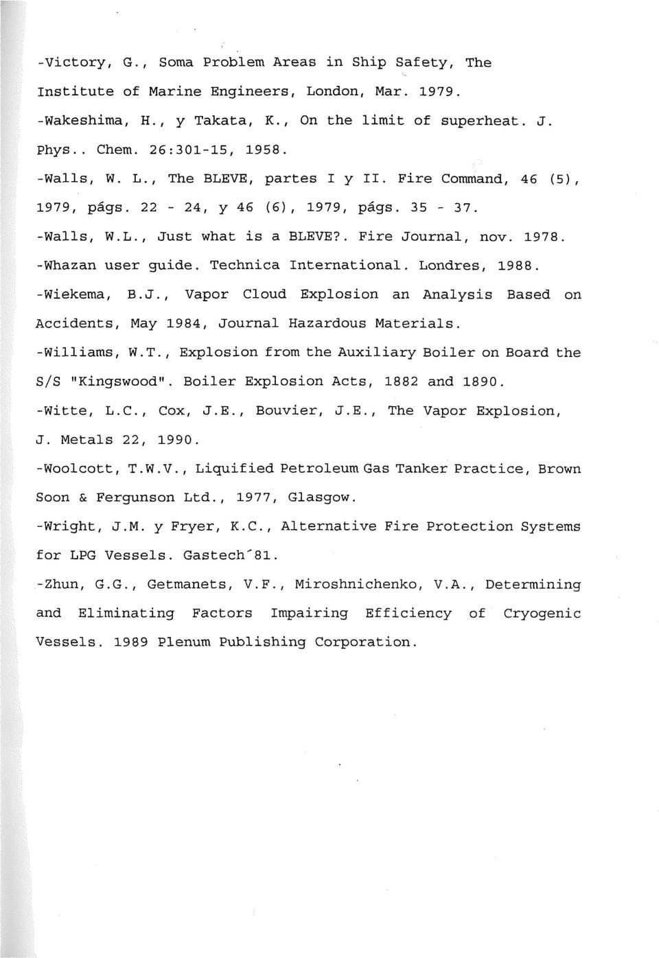 "Technica International. Londres, 1988. -Wiekema, B.J., Vapor Cloud Explosion an Analysis Based on Accidents, May 1984, Journal Hazardous Materials. -Williams, W.T., Explosion from the Auxiliary Boiler on Board the S/S ""Kingswood""."
