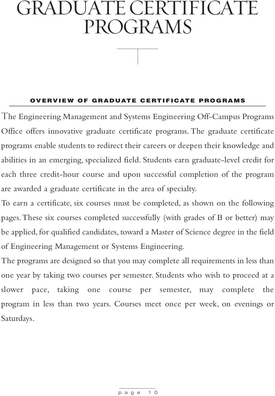 Students earn graduate-level credit for each three credit-hour course and upon successful completion of the program are awarded a graduate certificate in the area of specialty.
