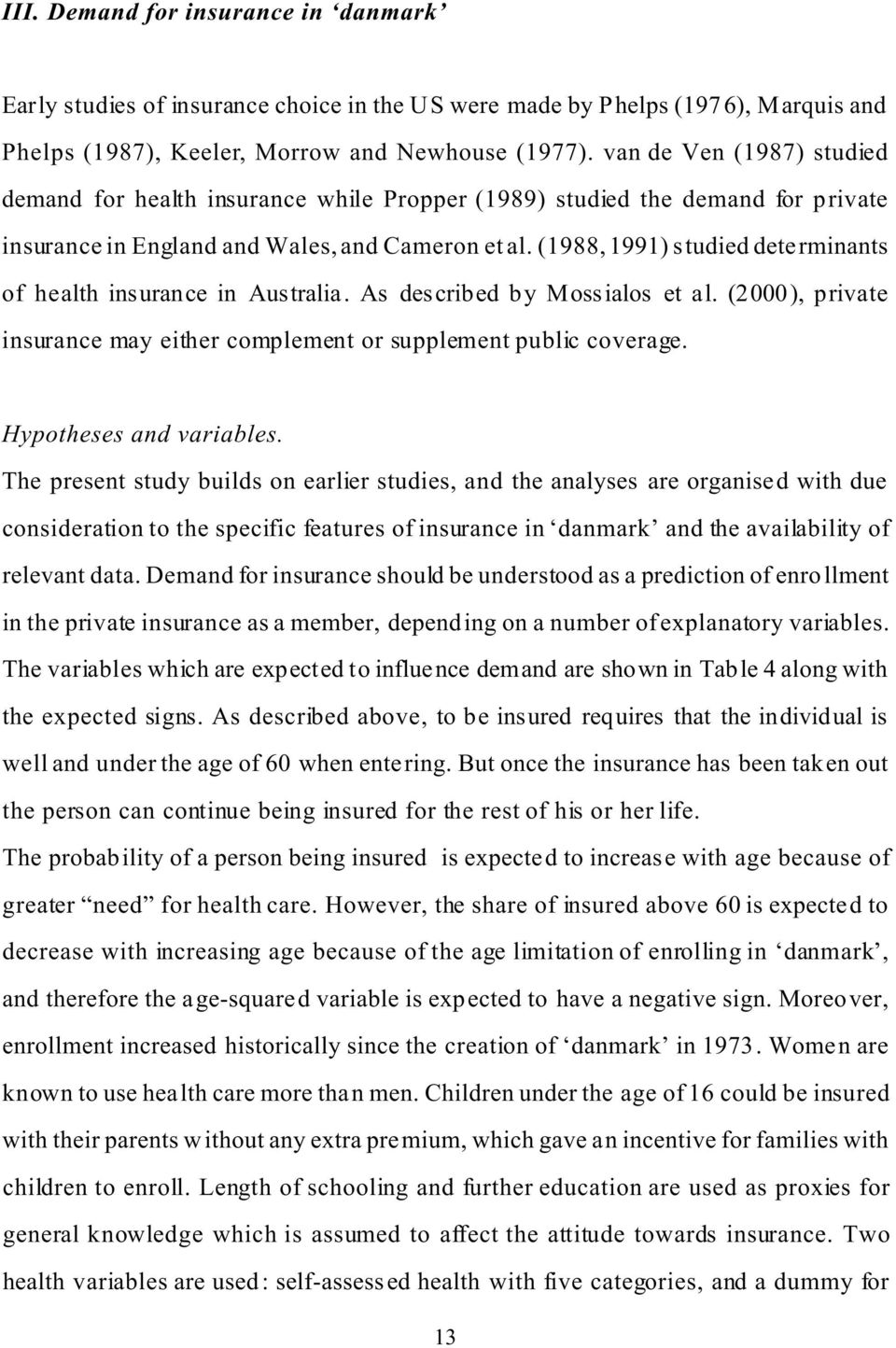 (1988, 1991) studied determinants of health insurance in Australia. As described by Mossialos et al. (2000), private insurance may either complement or supplement public coverage.