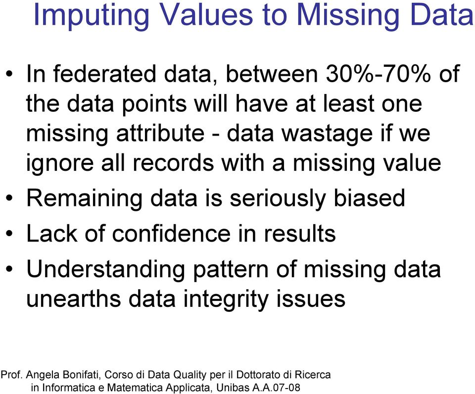 records with a missing value Remaining data is seriously biased Lack of