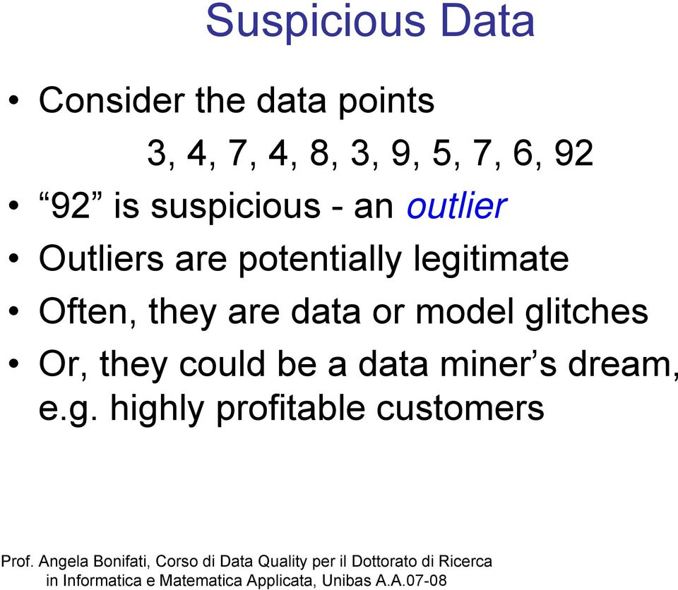 potentially legitimate Often, they are data or model glitches