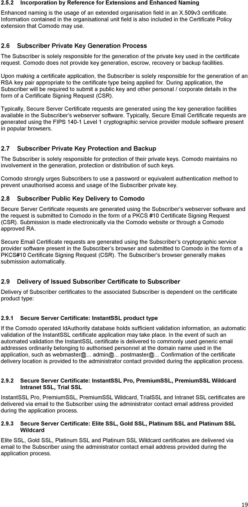 6 Subscriber Private Key Generation Process The Subscriber is solely responsible for the generation of the private key used in the certificate request.
