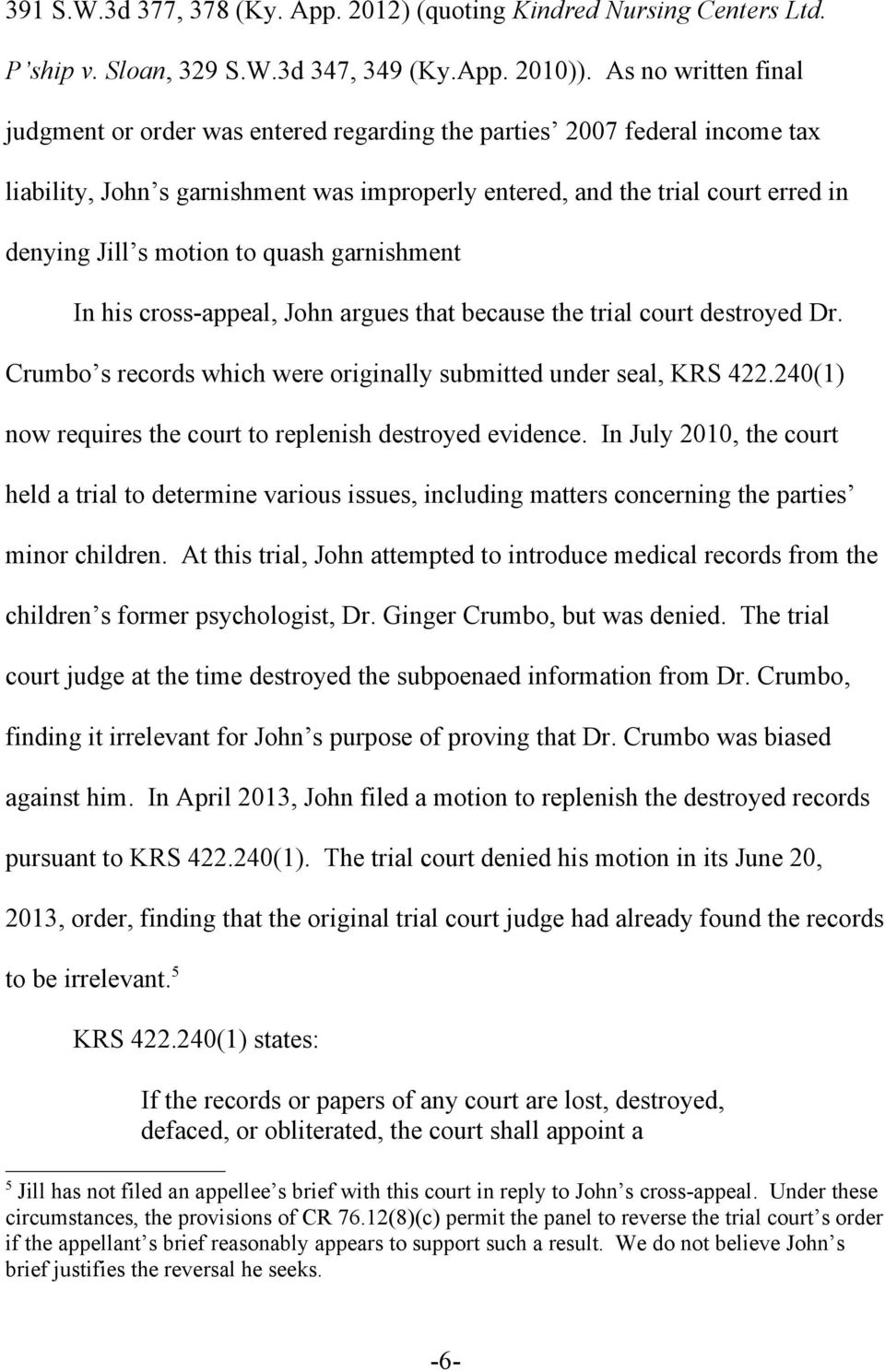 motion to quash garnishment In his cross-appeal, John argues that because the trial court destroyed Dr. Crumbo s records which were originally submitted under seal, KRS 422.