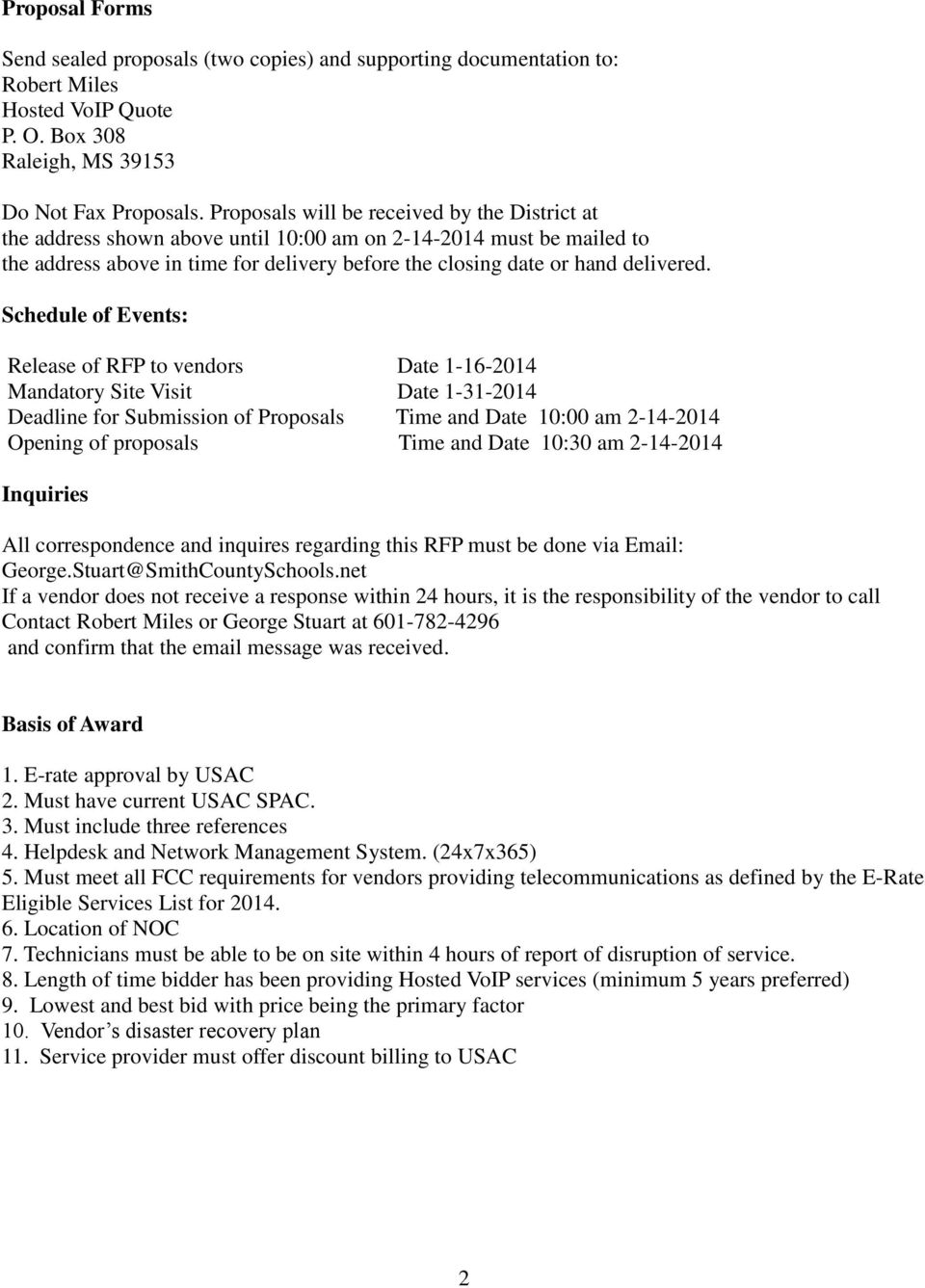 Schedule of Events: Release of RFP to vendors Date 1-16-2014 Mandatory Site Visit Date 1-31-2014 Deadline for Submission of Proposals Time and Date 10:00 am 2-14-2014 Opening of proposals Time and