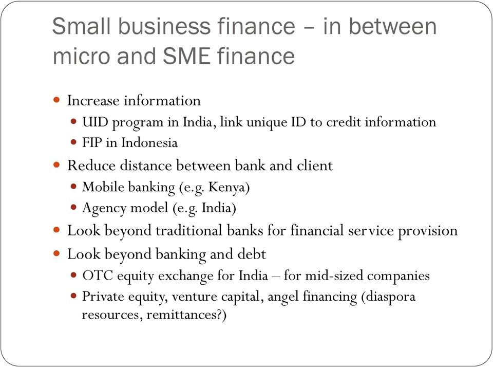 g. India) Look beyond traditional banks for financial service provision Look beyond banking and debt OTC equity
