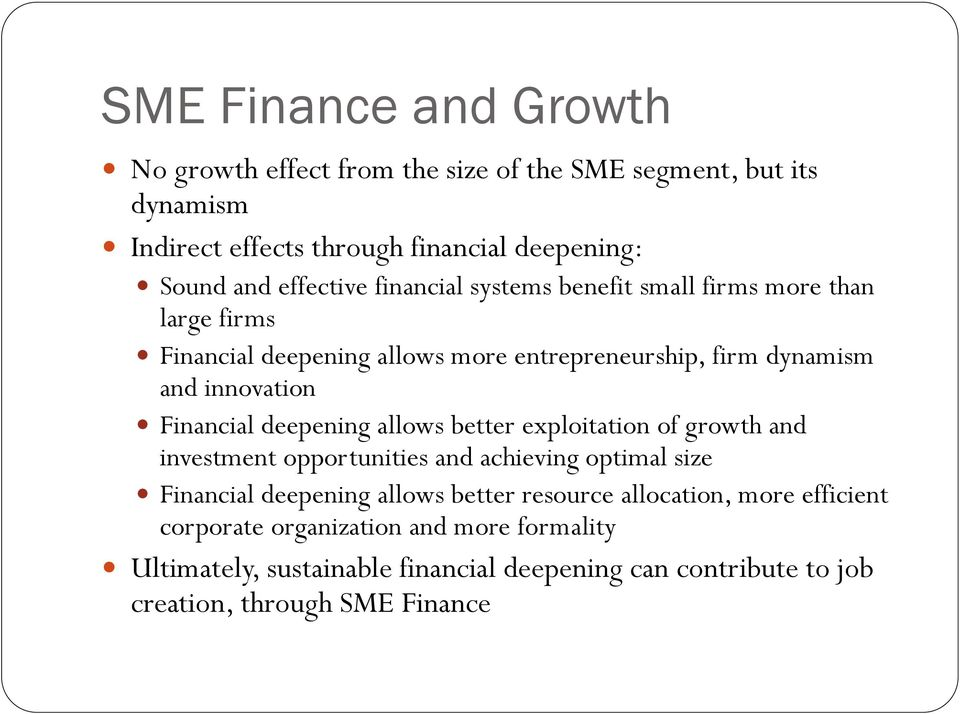 Financial deepening allows better exploitation of growth and investment opportunities and achieving optimal size Financial deepening allows better