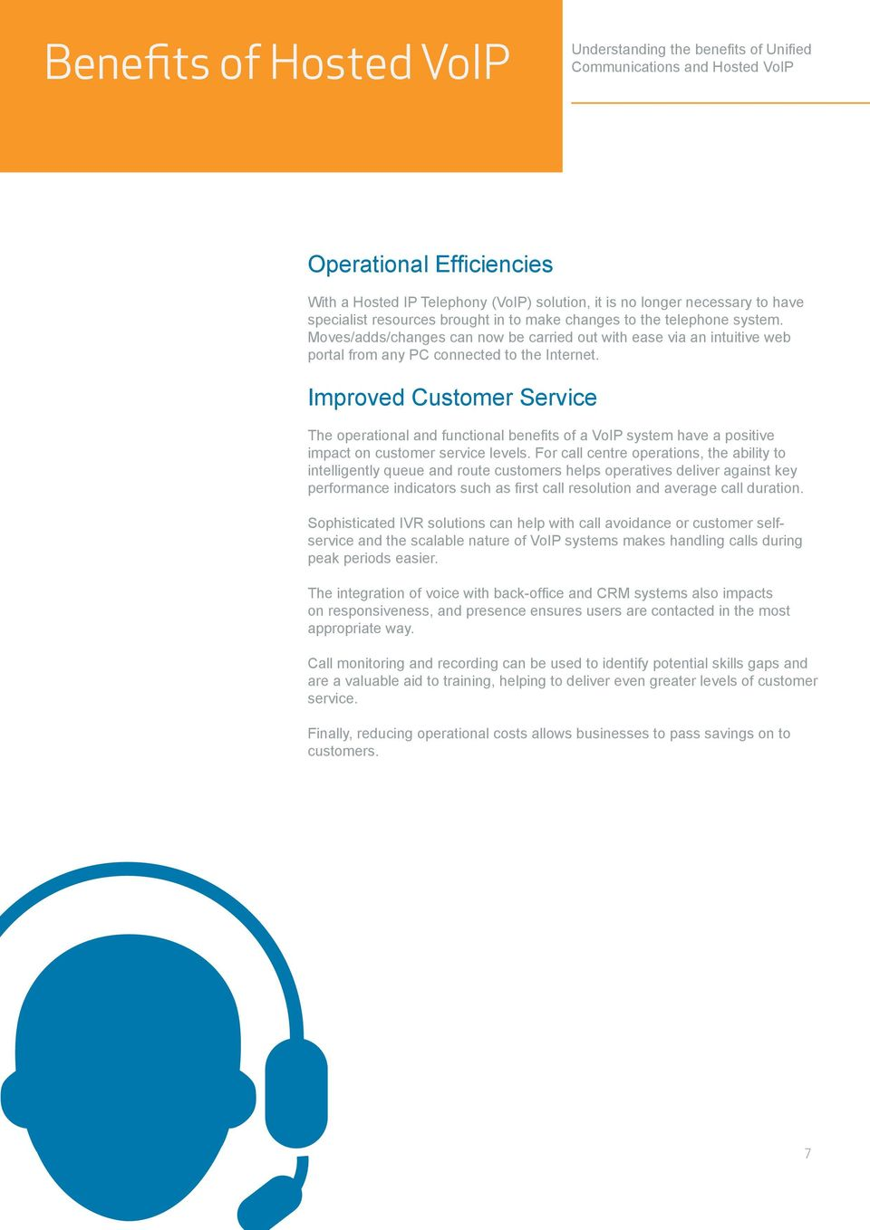 Improved Customer Service The operational and functional benefits of a VoIP system have a positive impact on customer service levels.