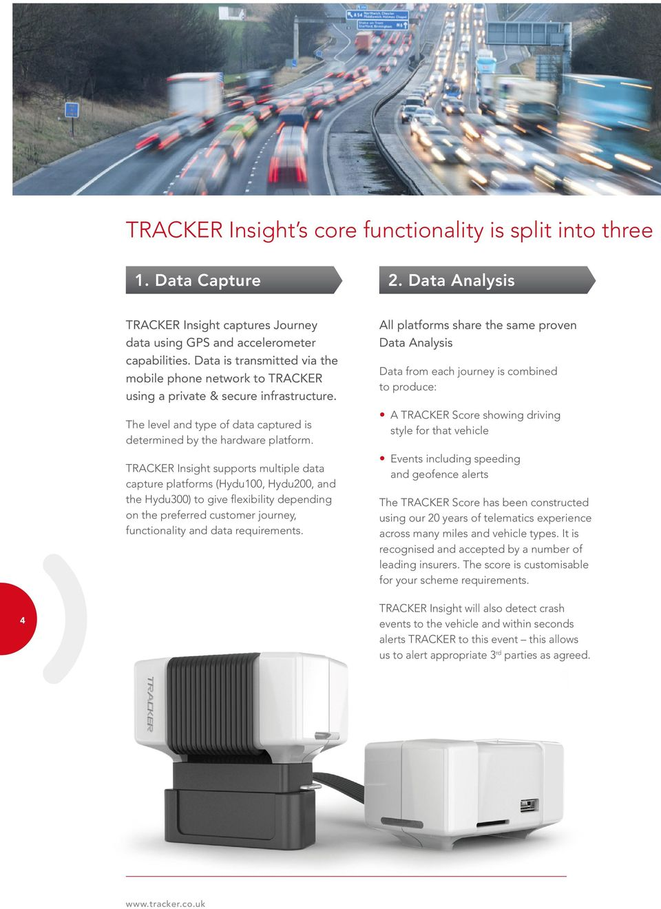 TRACKER Insight supports multiple data capture platforms (Hydu100, Hydu200, and the Hydu300) to give flexibility depending on the preferred customer journey, functionality and data requirements.
