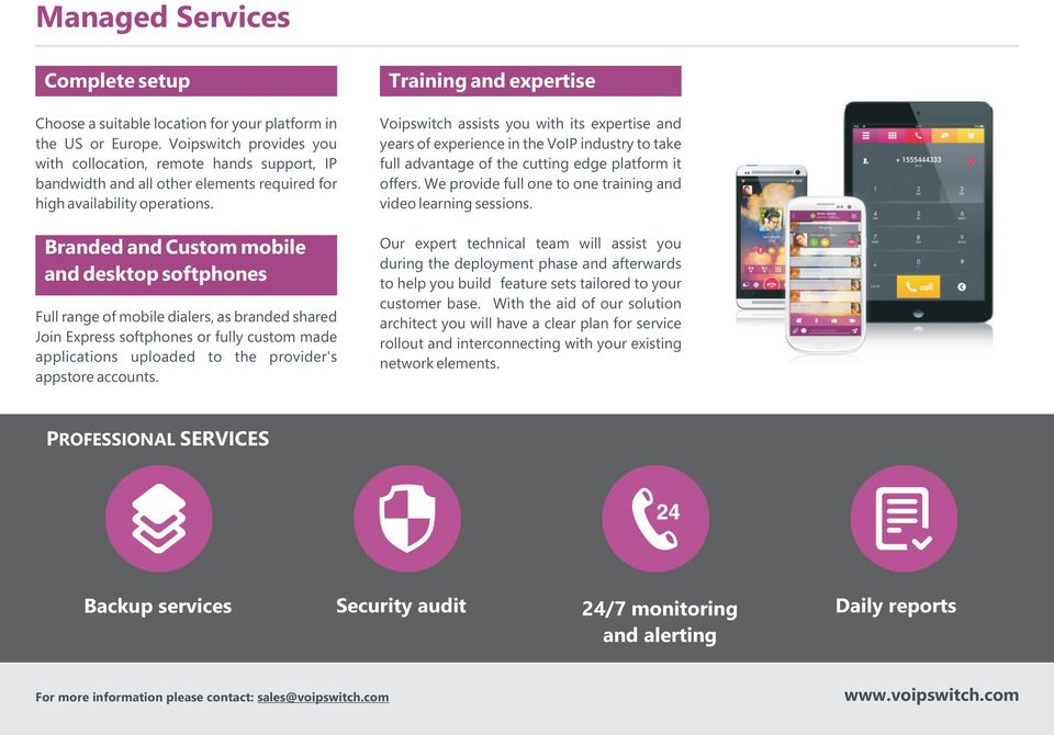 Branded and Custom mobile and desktop softphones Full range of mobile dialers, as branded shared Join Express softphones or fully custom made applications uploaded to the provider's appstore accounts.